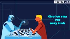 Máy tính chỉ cần 72 giờ để chơi cờ vua đạt trình độ Đại kiện tướng